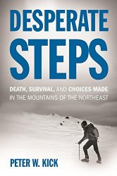 Desperate Steps: Death, Survival, and Choices Made in the Mountains of the Northeast