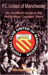 FC United of Manchester – An Unofficial Guide to the North West Counties Years