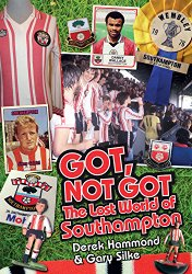 Got, Not Got: Southampton FC: The Lost World of Southampton FC