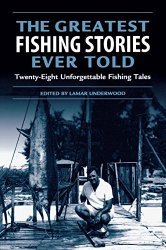Greatest Fishing Stories Ever Told: Twenty-Eight Unforgettable Fishing Tales