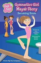 Gymnastics Girl Maya's Story: Becoming Brave (Go! Go! Sports Girls)