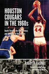 Houston Cougars in the 1960s: Death Threats, the Veer Offense, and the Game of the Century (Swaim-Paup-Foran Spirit of Sport Series, sponsored by James C. '74 & Debra Parch)