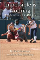 Impossible is Nothing: My Fight to Live a Softball Dream