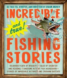 Incredible–and True!–Fishing Stories