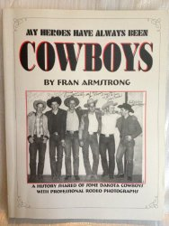 My Heroes Have Always Been Cowboys: A History Shared of Some Dakota Cowboys With Professional Rodeo Photographs