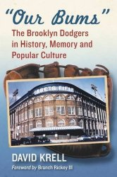 Our Bums: The Brooklyn Dodgers in History, Memory and Popular Culture