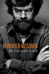 Reinhold Messner: My Life at the Limit (Legends & Lore)