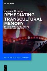 Remediating Transcultural Memory (Media and Cultural Memory / Medien Und Kulturelle Erinnerung)
