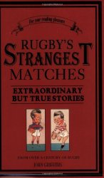 Rugby's Strangest Matches: Extraordinary but True Stories from Over a Century of Rugby (Strangest series)