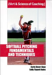 Softball Pitching Fundamentals and Techniques (The Art & Science of Coaching Series)