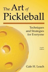 The Art of Pickleball (Fourth Edition): Techniques and Strategies for Everyone