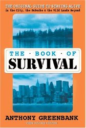 The Book of Survival: The Original Guide to Staying Alive in the City, the Suburbs, and the Wild Lands Beyond, Third Edition