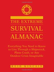 The Extreme Survival Almanac: Everything You Need To Know To Live Through A Shipwreck, Plane Crash, Or Any Outdoor Crisis Imaginable
