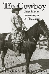 Tío Cowboy: Juan Salinas, Rodeo Roper and Horseman (Fronteras Series, sponsored by Texas A&M International University)