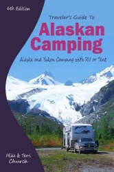 Traveler's Guide to Alaskan Camping: Alaska and Yukon Camping With RV or Tent (Traveler's Guide series)