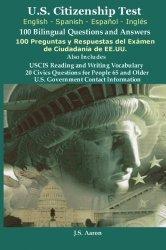 *U.S.Citizenship Test (English and Spanish – Español y Inglés) 100 Bilingual Questions and Answers  100 Preguntas y respuestas del exámen de la ciudadanía (Spanish Edition)