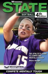 WinningSTATE Softball: The Athlete's Guide to Competing Mentally Tough (4th Edition)