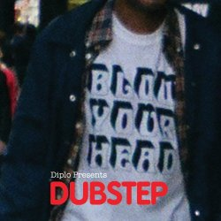 Blow Your Head- Diplo Presents: Dubstep