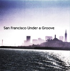 San Francisco Under a Groove, Vol. 1
