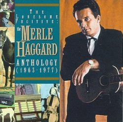 The Lonesome Fugitive: The Merle Haggard Anthology (1963-1977)