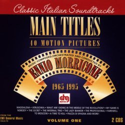 Main Titles: 40 Motion Pictures, Volume One – Music Composed, Orchestrated And Conducted By Ennio Morricone, 1965-1995
