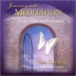 Journey Into Meditation: Guided Meditations for Healing, Insight & Manifestation