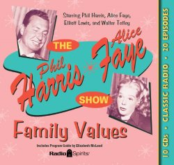 Phil Harris Alice Faye Show: Family Values (Old Time Radio)