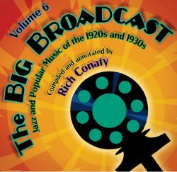 The Big Broadcast – Jazz And Popular Music Of The 1920s And 1930s Volume 6