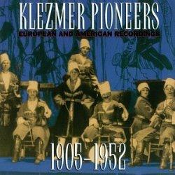 Klezmer Pioneers: European and American Recordings 1905-1952
