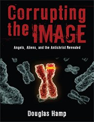 Corrupting the Image: Angels, Demons, and the Antichrist Revealed [Instant Access]