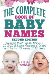 Baby Names: The Complete Book of the Best Baby Names: Thousands of Names – Most Popular Names of 2014/2015 – Obscure Names – Name Meanings & Origins – Top 10 Names of All Times.