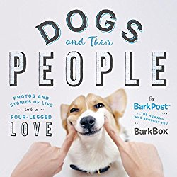 Dogs and Their People: Photos and Stories of Life with a Four-Legged Love