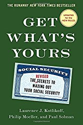 Get What's Yours – Revised & Updated: The Secrets to Maxing Out Your Social Security (The Get What's Yours Series)