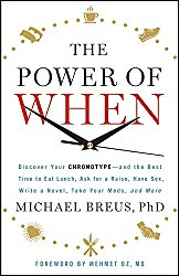 The Power of When: Discover Your Chronotype–and the Best Time to Eat Lunch, Ask for a Raise, Have Sex, Write a Novel, Take Your Meds, and More