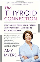 The Thyroid Connection: Why You Feel Tired, Brain-Fogged, and Overweight — and How to Get Your Life Back