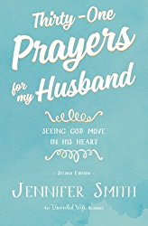 Thirty-One Prayers For My Husband: Seeing God Move in His Heart