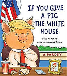 If You Give a Pig the White House: A Parody for Adults