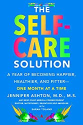 The Self-Care Solution: A Year of Becoming Happier, Healthier, and Fitter–One Month at a Time