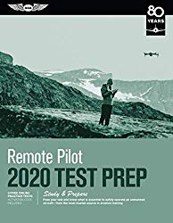 Remote Pilot Test Prep 2020: Study & Prepare: Pass your test and know what is essential to safely operate an unmanned aircraft from the most trusted source in aviation training (Test Prep Series)