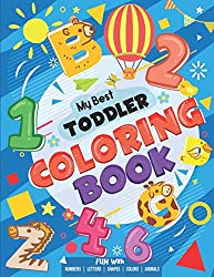 My Best Toddler Coloring Book – Fun with Numbers, Letters, Shapes, Colors, Animals: Big Activity Workbook for Toddlers & Kids