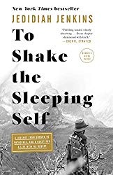 To Shake the Sleeping Self: A Journey from Oregon to Patagonia, and a Quest for a Life with No Regret